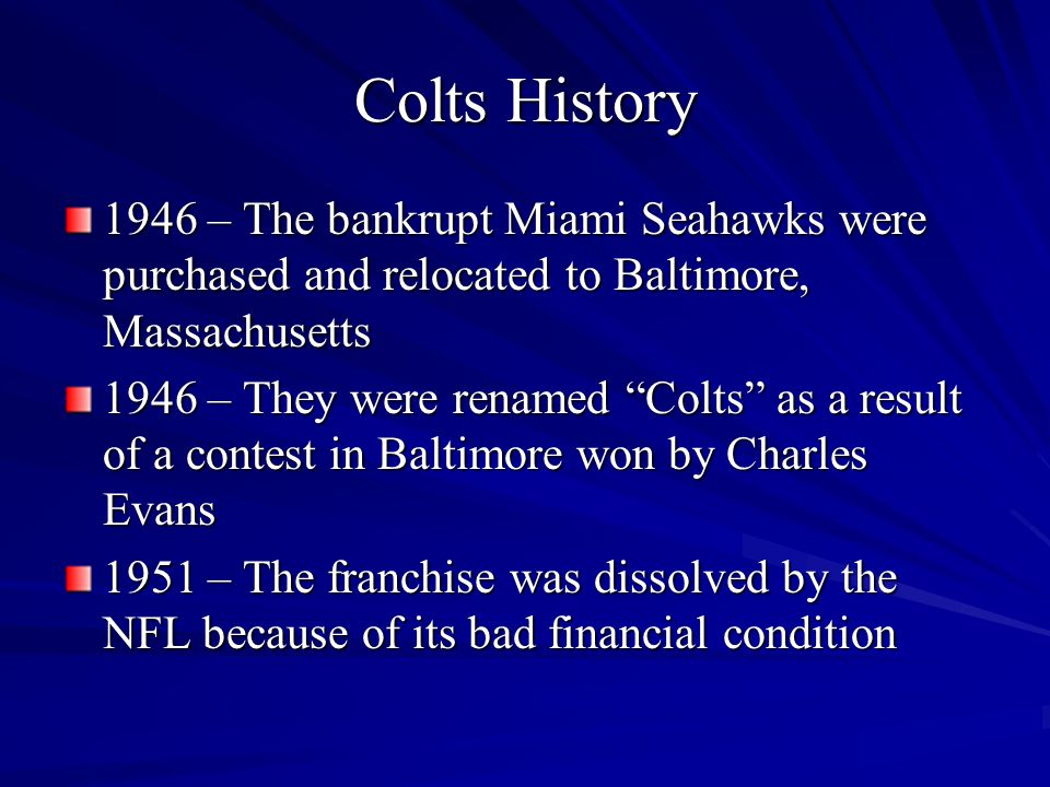 Colts History 1946 – The bankrupt Miami Seahawks were purchased and relocated to Baltimore, Massachusetts.
