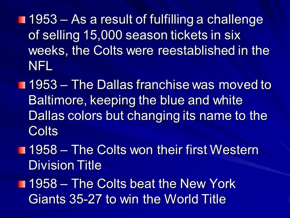 1953 – As a result of fulfilling a challenge of selling 15,000 season tickets in six weeks, the Colts were reestablished in the NFL