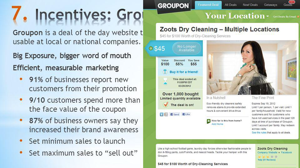 Incentives: Groupon Groupon is a deal of the day website that features discounted gift certificates usable at local or national companies.
