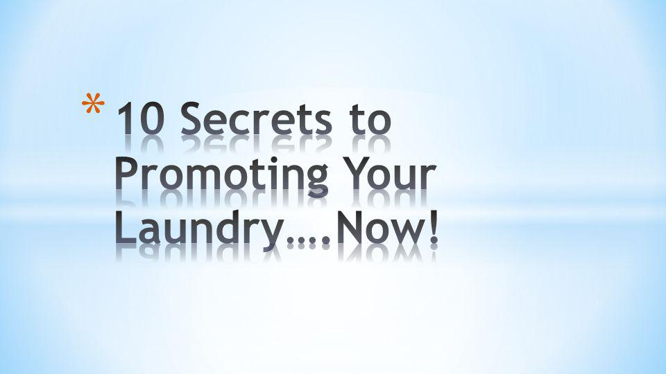 10 Secrets to Promoting Your Laundry….Now!