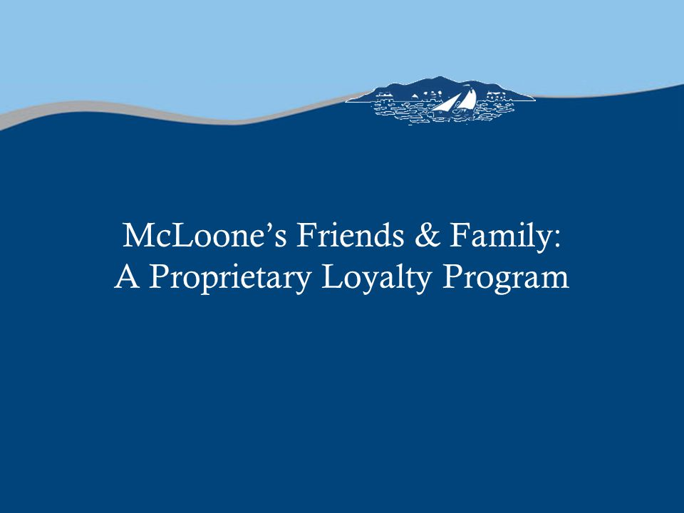 McLoone's Friends & Family: A Proprietary Loyalty Program