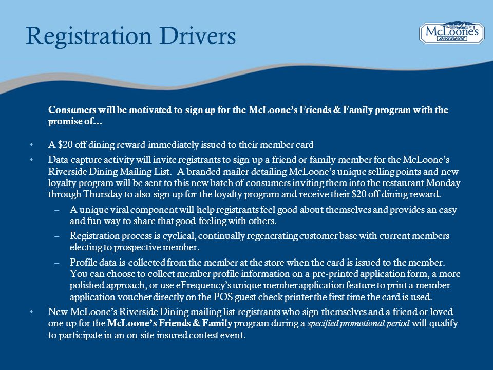 Registration Drivers Consumers will be motivated to sign up for the McLoone's Friends & Family program with the promise of…