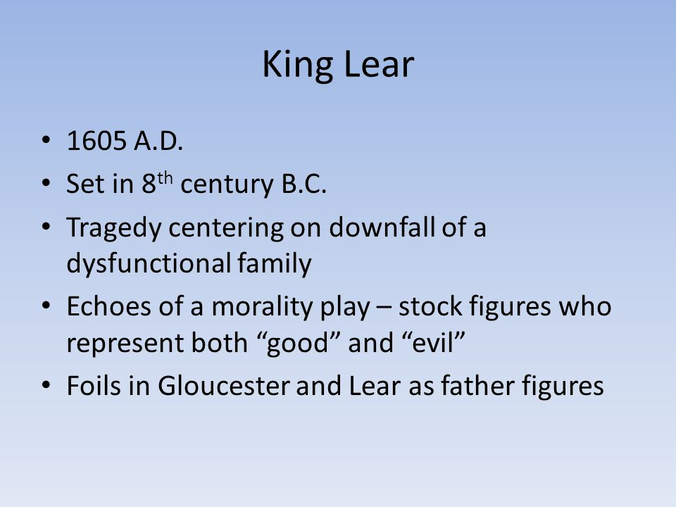 King Lear 1605 A.D. Set in 8th century B.C.