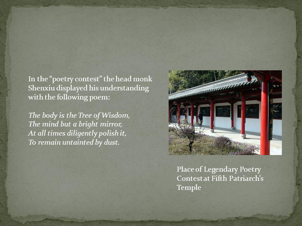 In the poetry contest the head monk Shenxiu displayed his understanding with the following poem: