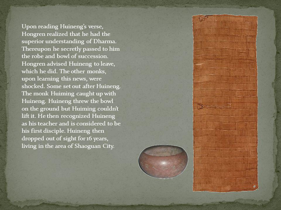 Upon reading Huineng's verse, Hongren realized that he had the superior understanding of Dharma.