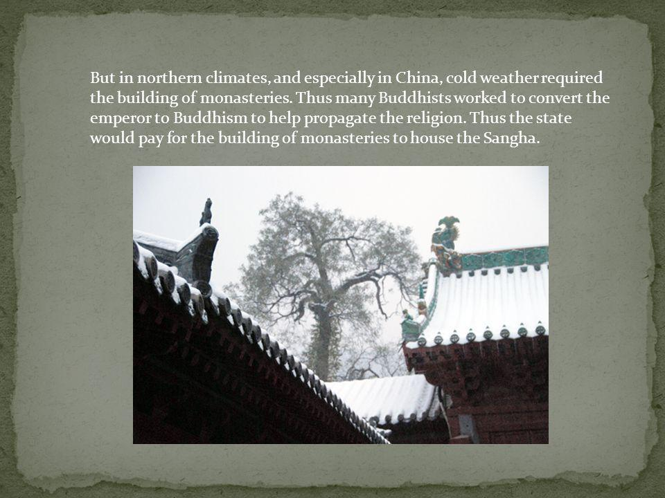 But in northern climates, and especially in China, cold weather required the building of monasteries.