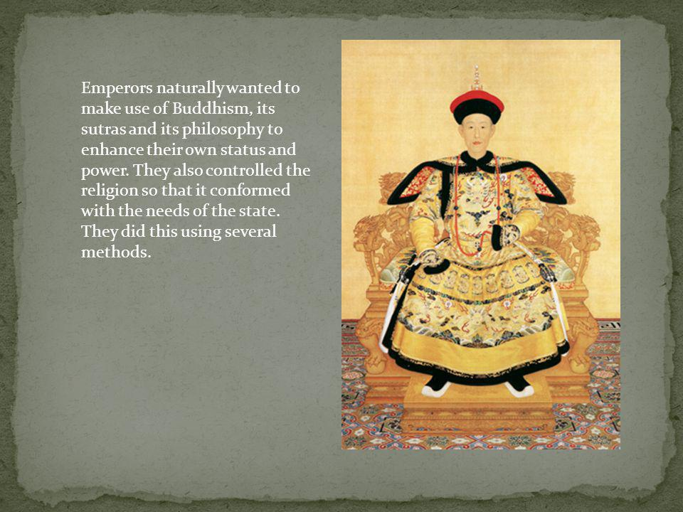 Emperors naturally wanted to make use of Buddhism, its sutras and its philosophy to enhance their own status and power.