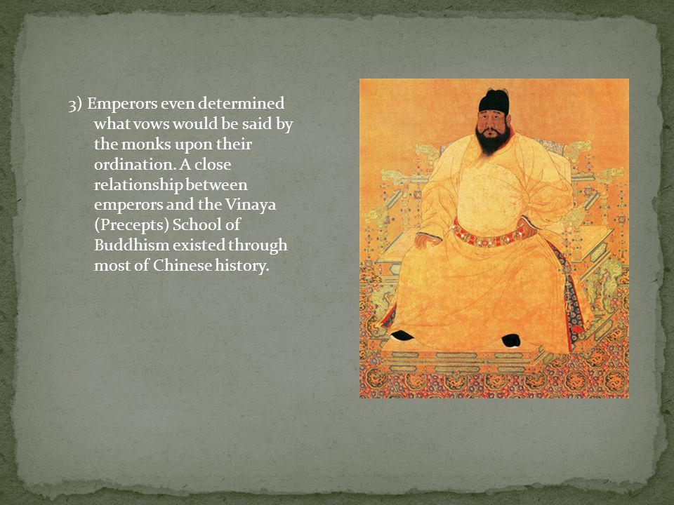 3) Emperors even determined what vows would be said by the monks upon their ordination.
