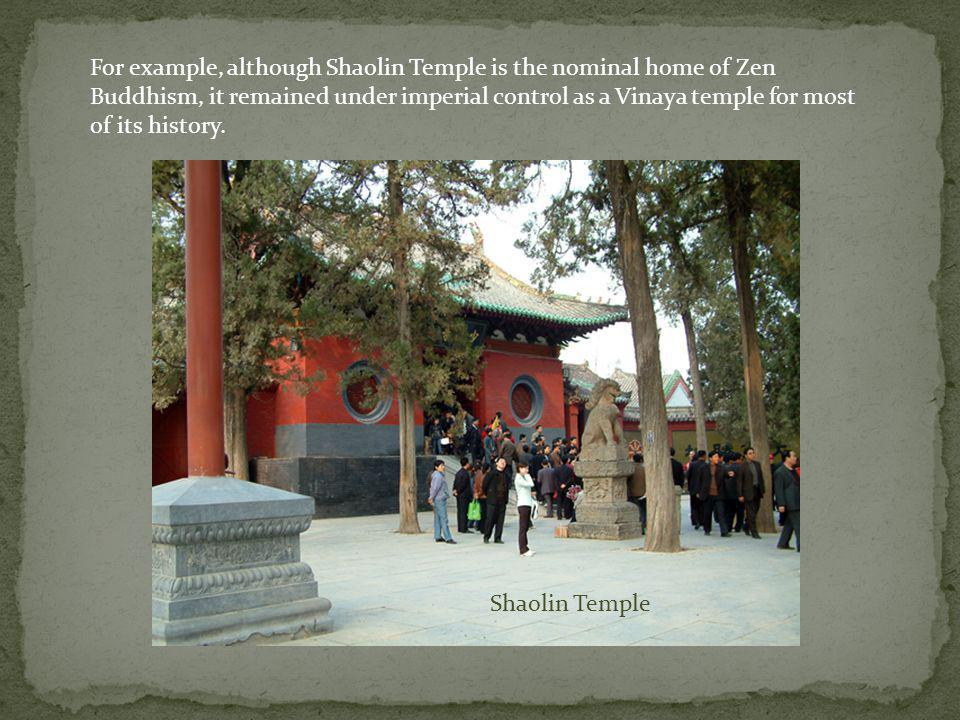 For example, although Shaolin Temple is the nominal home of Zen Buddhism, it remained under imperial control as a Vinaya temple for most of its history.