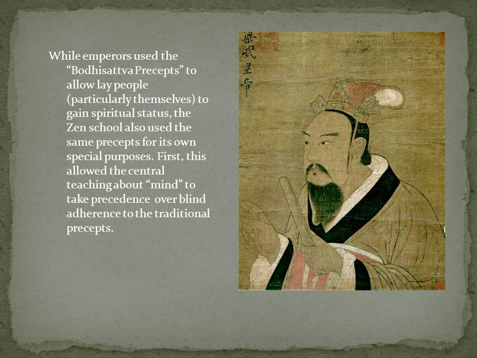 While emperors used the Bodhisattva Precepts to allow lay people (particularly themselves) to gain spiritual status, the Zen school also used the same precepts for its own special purposes.