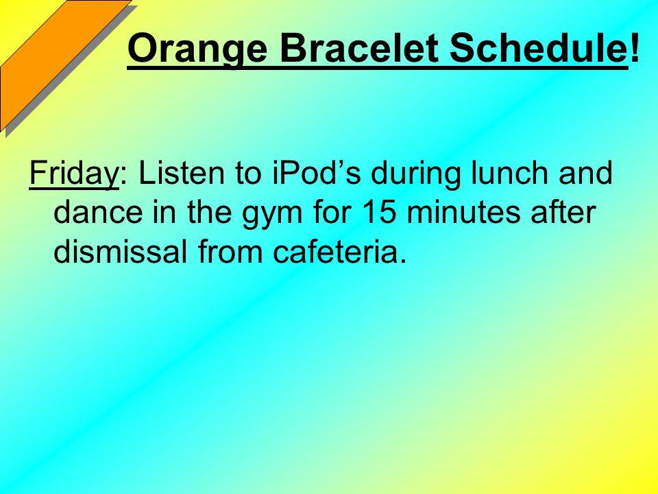 Orange Bracelet Schedule!