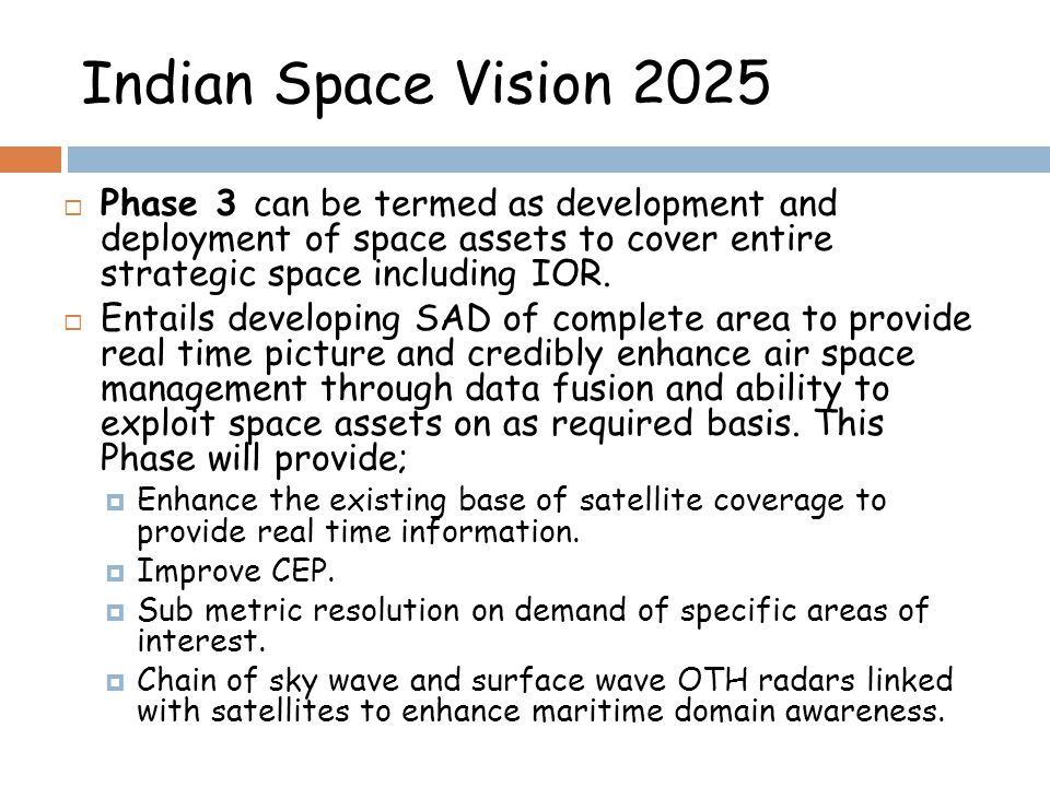 Indian Space Vision 2025 Phase 3 can be termed as development and deployment of space assets to cover entire strategic space including IOR.