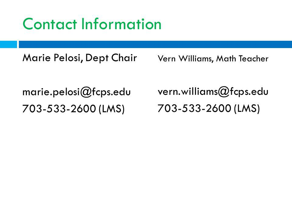 Contact Information Marie Pelosi, Dept Chair (LMS) Vern Williams, Math Teacher.