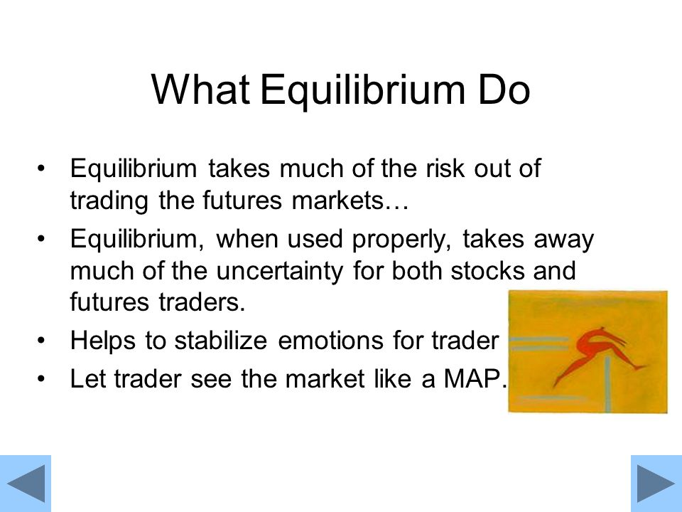 What Equilibrium Do Equilibrium takes much of the risk out of trading the futures markets…