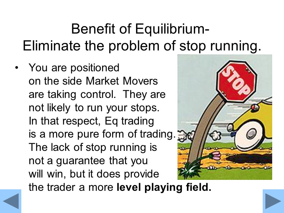 Benefit of Equilibrium- Eliminate the problem of stop running.