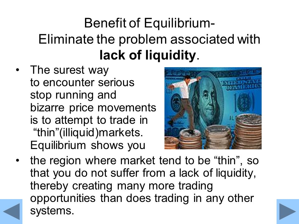 Benefit of Equilibrium- Eliminate the problem associated with lack of liquidity.