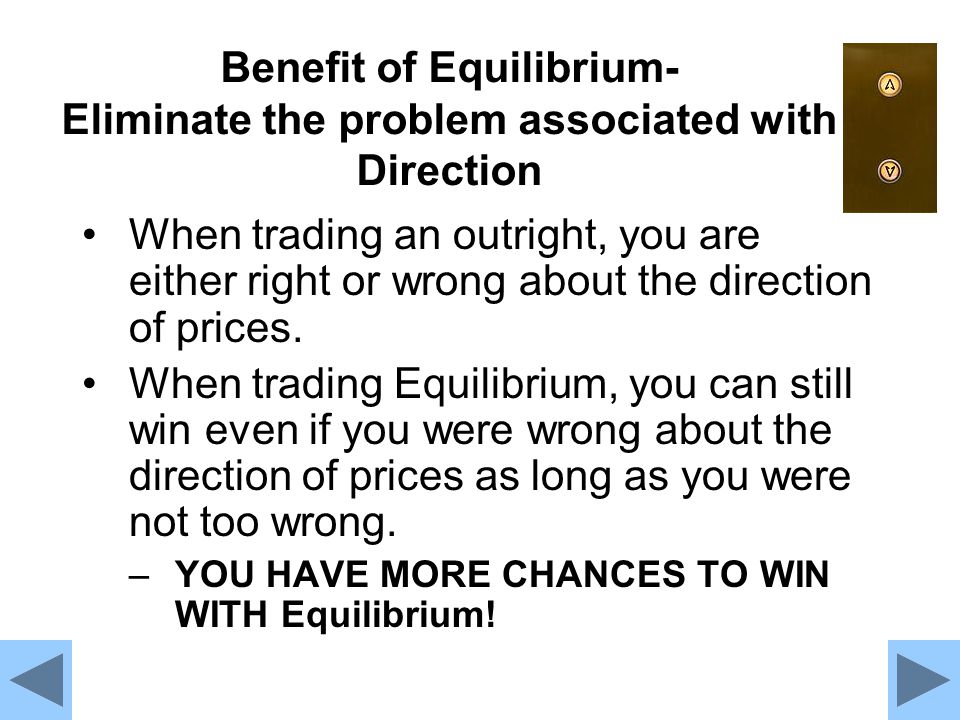 Benefit of Equilibrium- Eliminate the problem associated with Direction