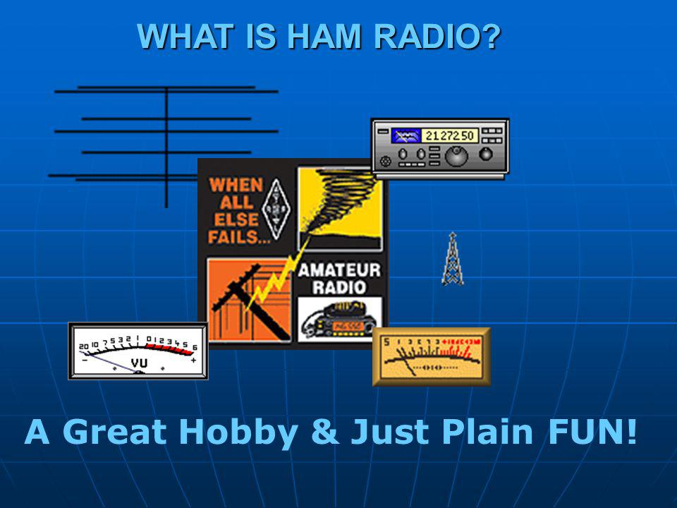 WHAT IS HAM RADIO A Great Hobby & Just Plain FUN!