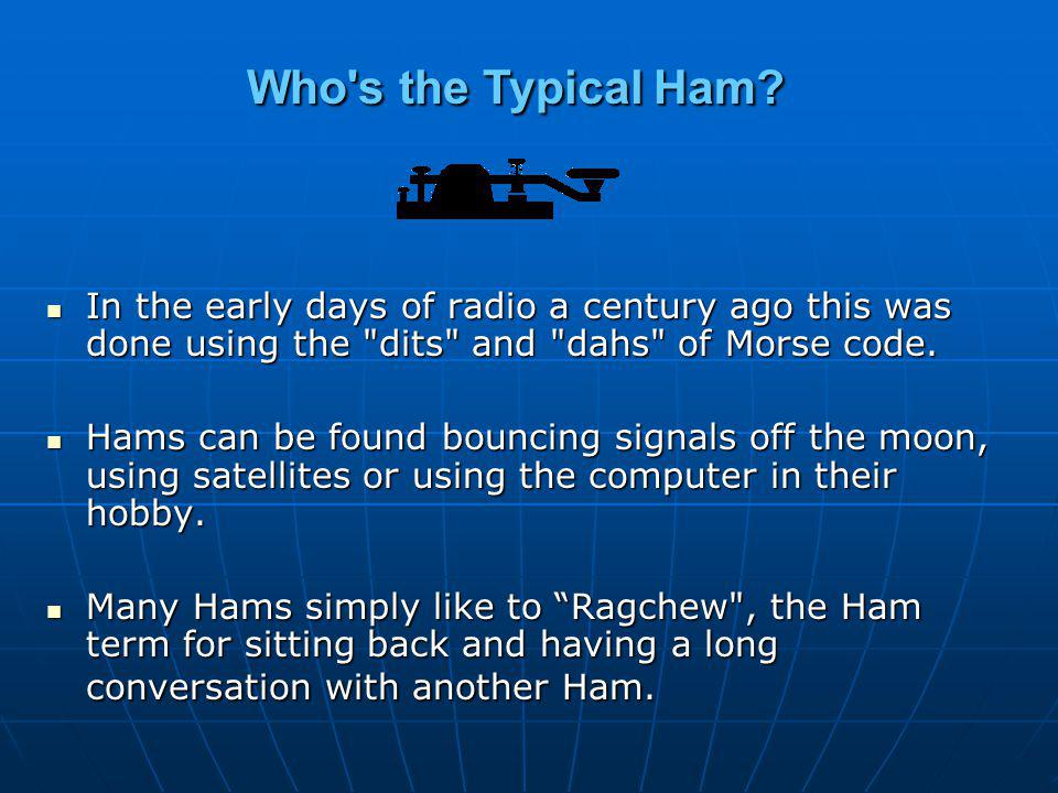 Who s the Typical Ham In the early days of radio a century ago this was done using the dits and dahs of Morse code.