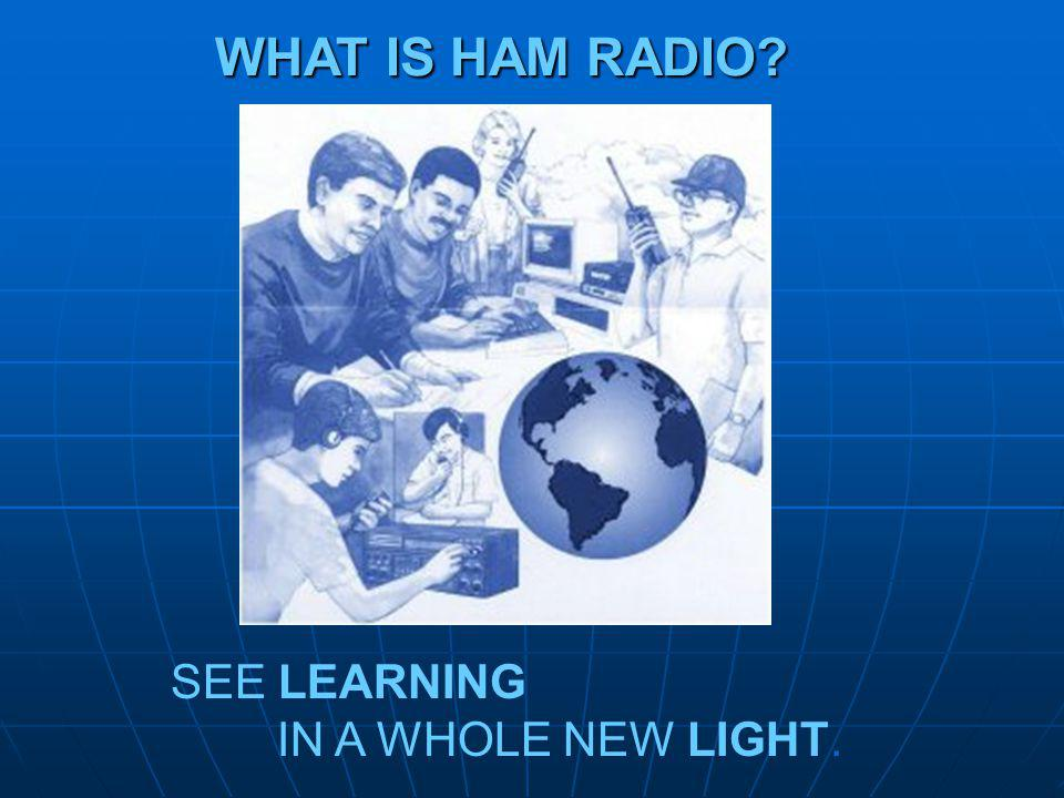WHAT IS HAM RADIO SEE LEARNING IN A WHOLE NEW LIGHT.