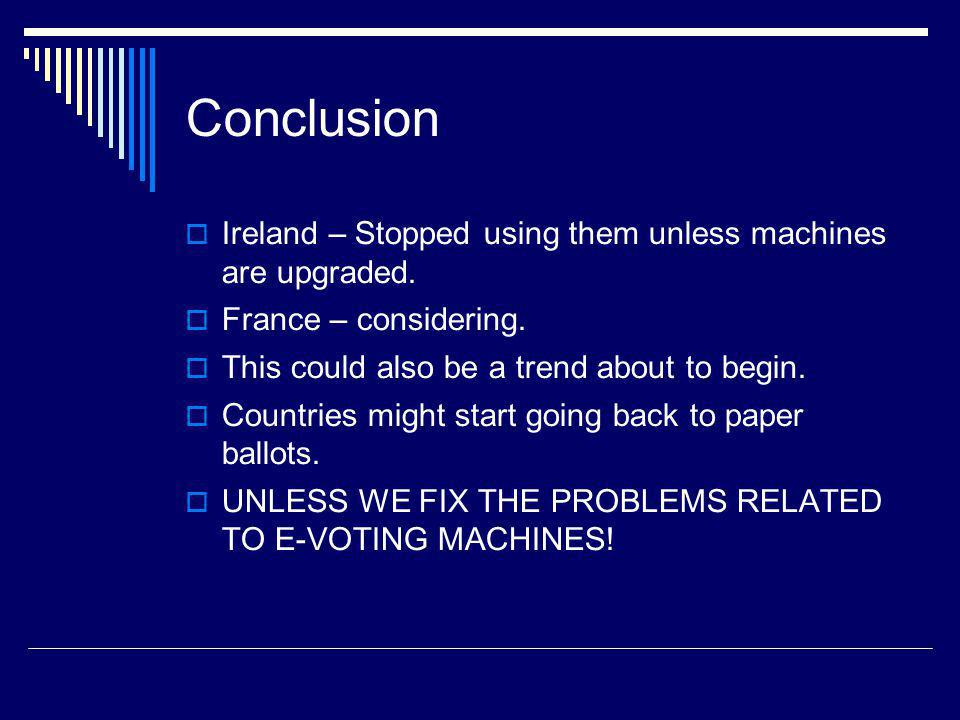 Conclusion Ireland – Stopped using them unless machines are upgraded.