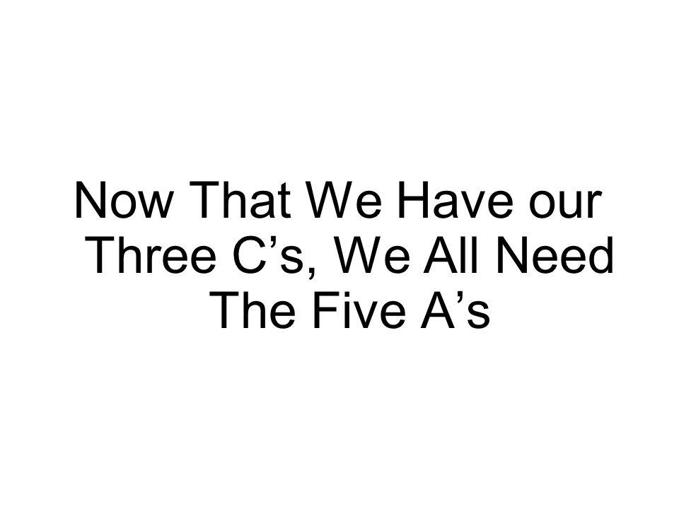 Now That We Have our Three C's, We All Need The Five A's