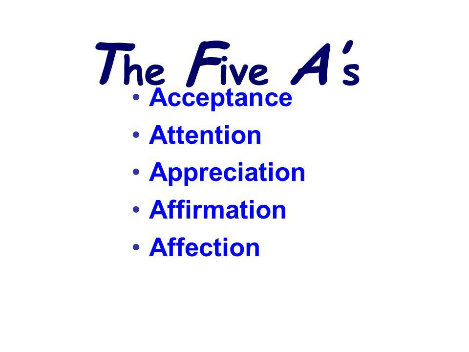 The Five A's Acceptance Attention Appreciation Affirmation Affection