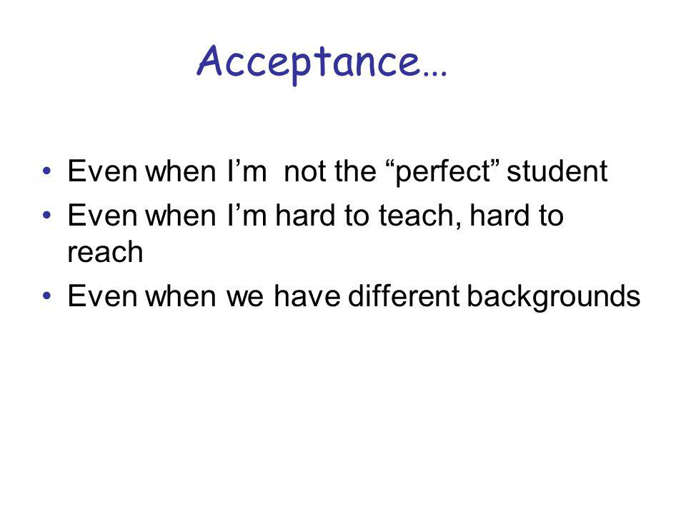 Acceptance… Even when I'm not the perfect student
