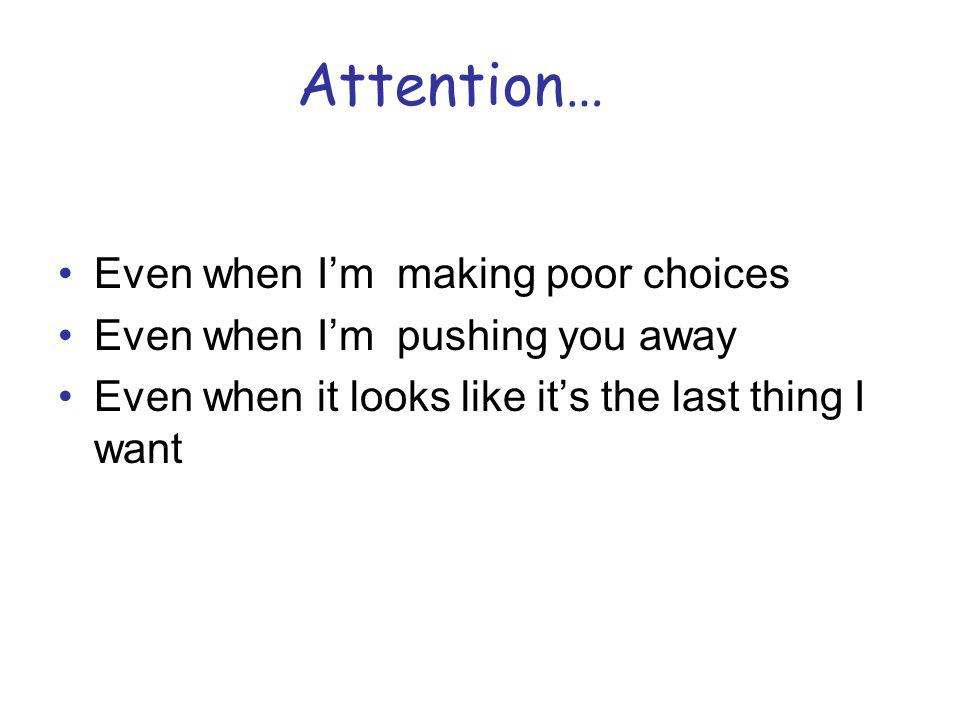 Attention… Even when I'm making poor choices