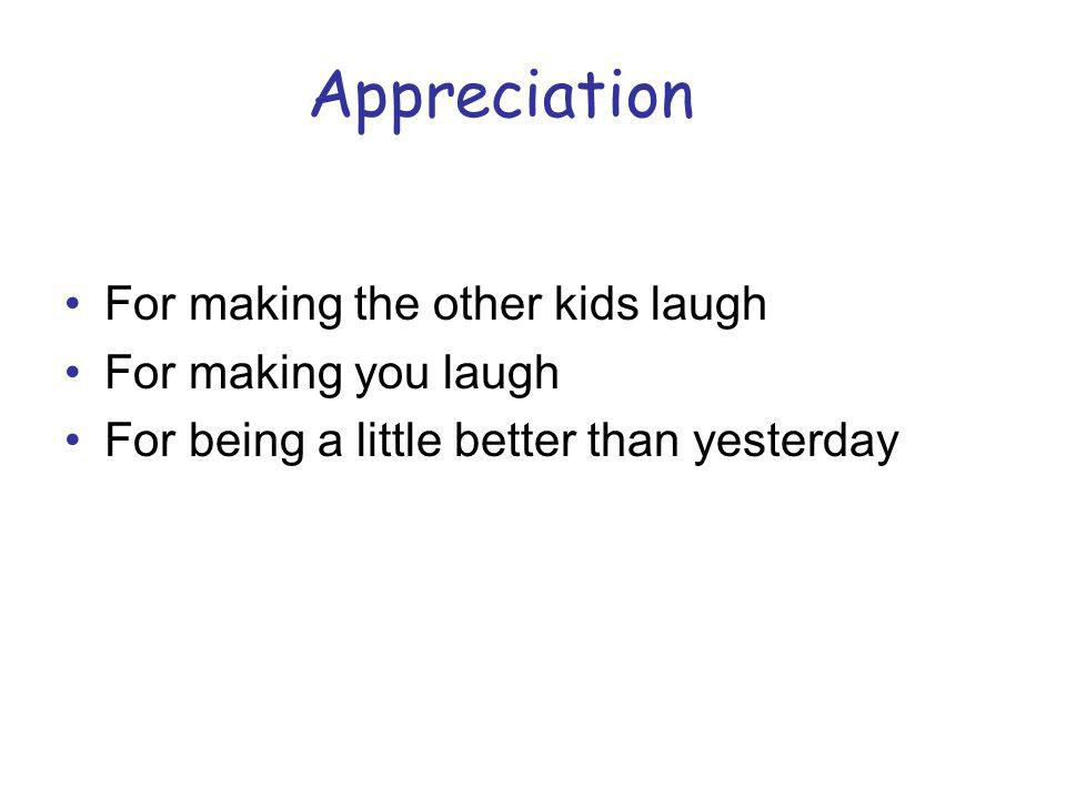 Appreciation For making the other kids laugh For making you laugh