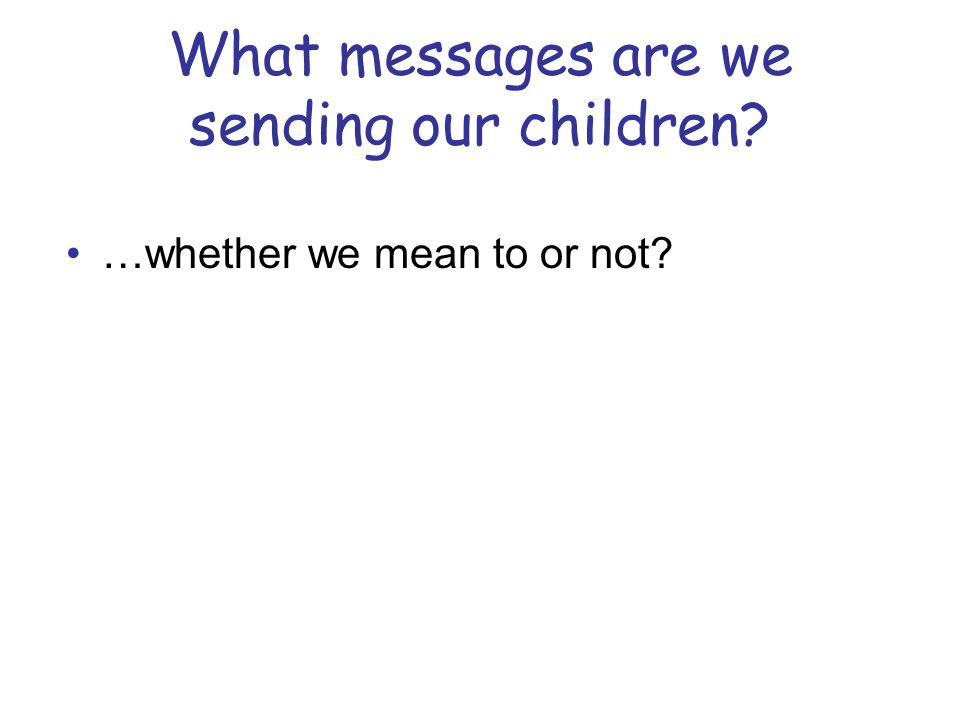 What messages are we sending our children