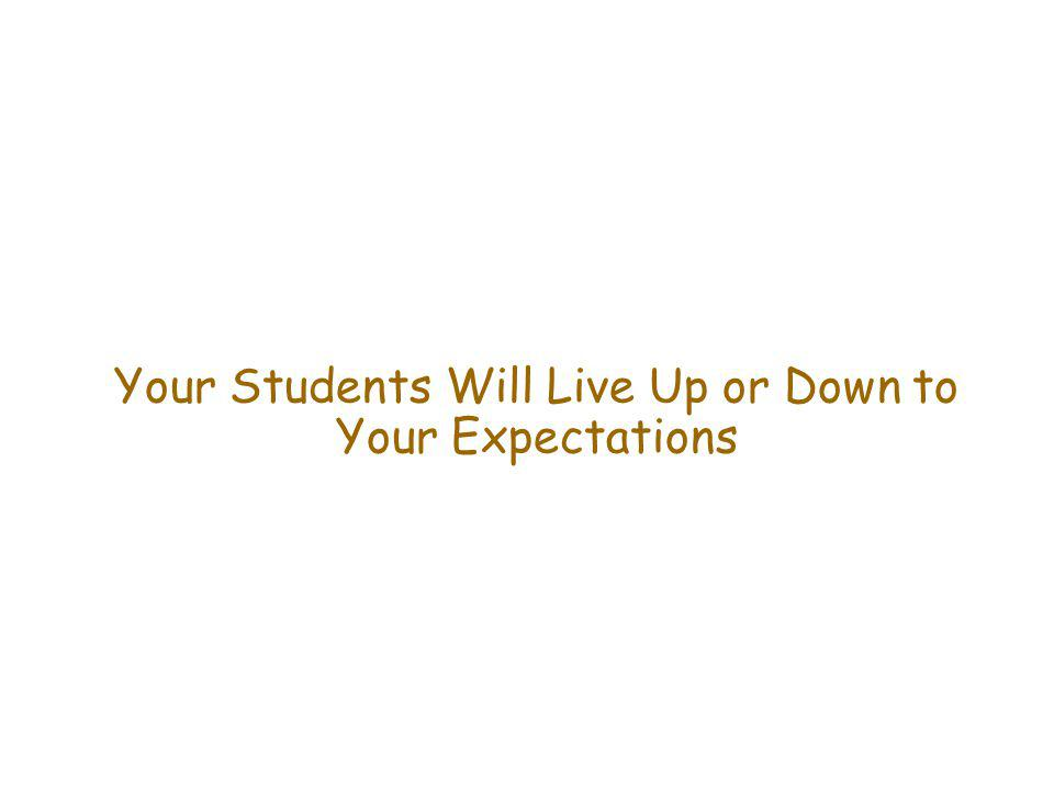 Your Students Will Live Up or Down to Your Expectations