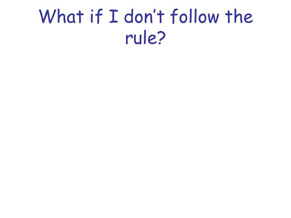 What if I don't follow the rule