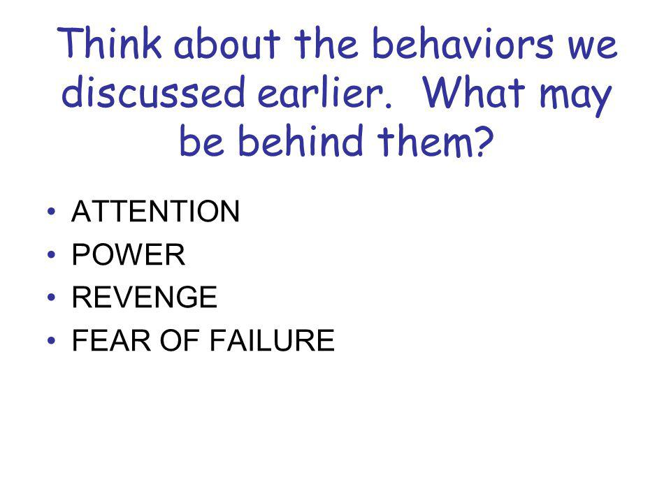 Think about the behaviors we discussed earlier. What may be behind them