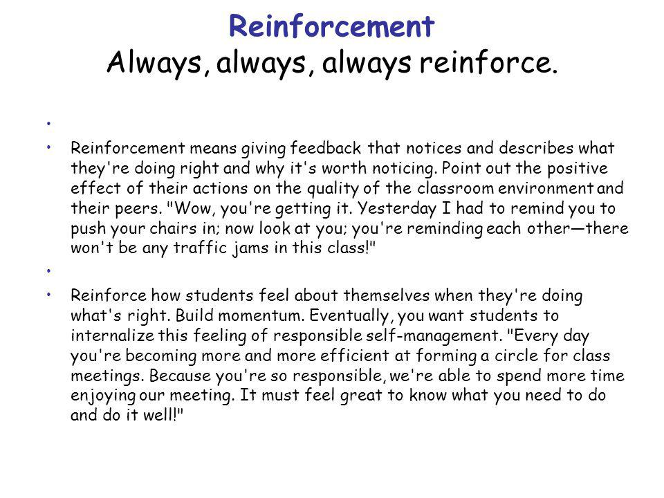 Reinforcement Always, always, always reinforce.