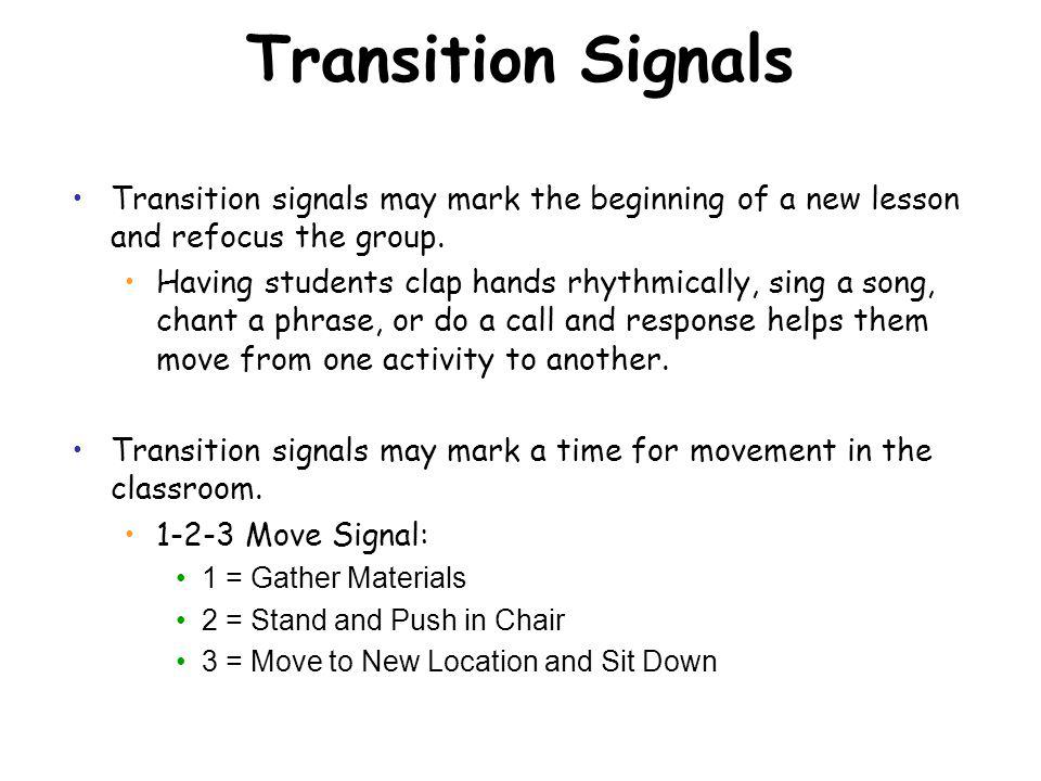 Transition Signals Transition signals may mark the beginning of a new lesson and refocus the group.