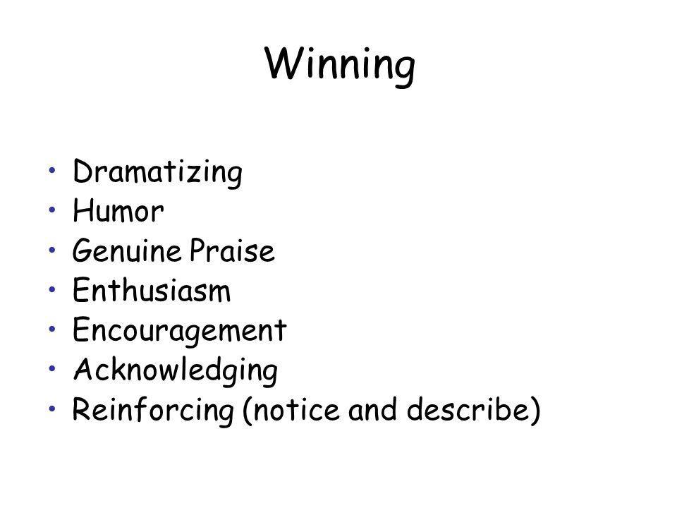 Winning Dramatizing Humor Genuine Praise Enthusiasm Encouragement