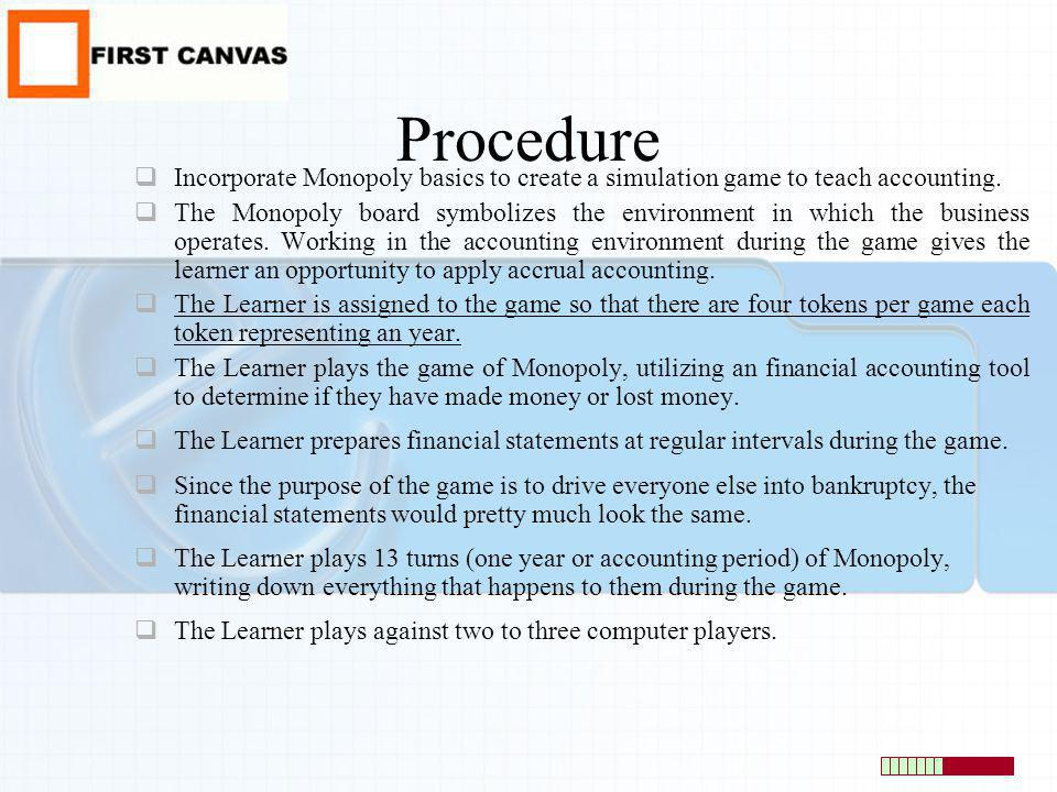 Procedure Incorporate Monopoly basics to create a simulation game to teach accounting.
