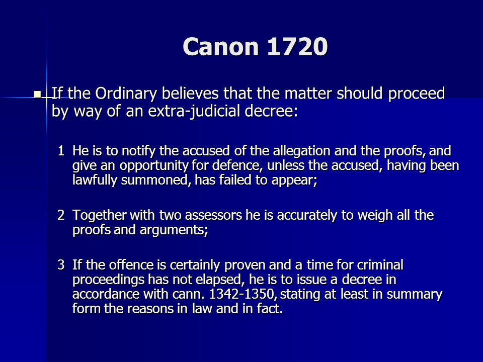 Canon 1720 If the Ordinary believes that the matter should proceed by way of an extra-judicial decree: