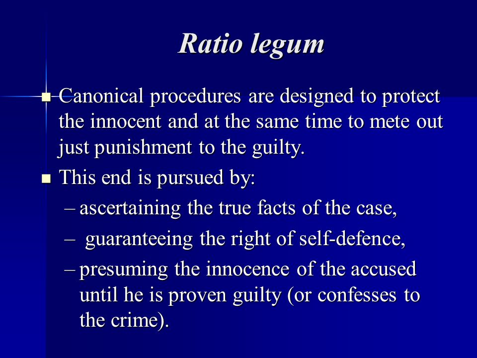Ratio legum Canonical procedures are designed to protect the innocent and at the same time to mete out just punishment to the guilty.