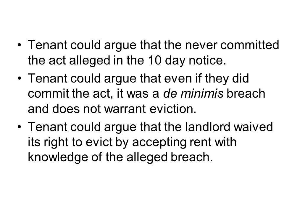 Tenant could argue that the never committed the act alleged in the 10 day notice.