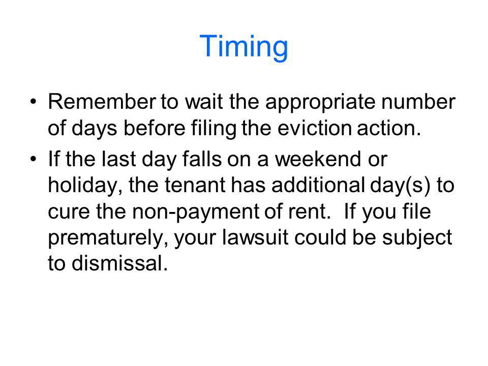 Timing Remember to wait the appropriate number of days before filing the eviction action.