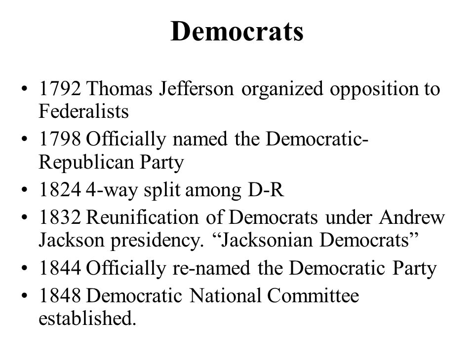 Democrats 1792 Thomas Jefferson organized opposition to Federalists