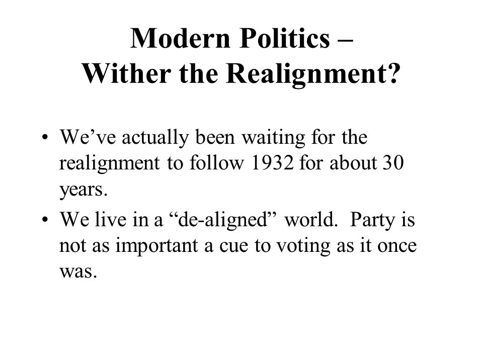 Modern Politics – Wither the Realignment