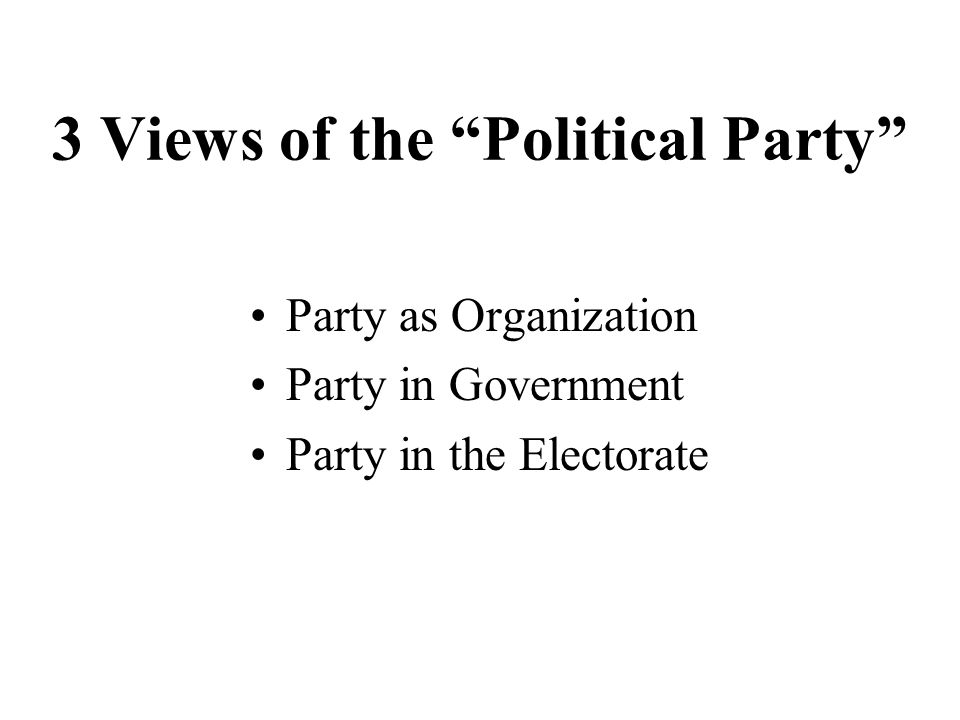 3 Views of the Political Party