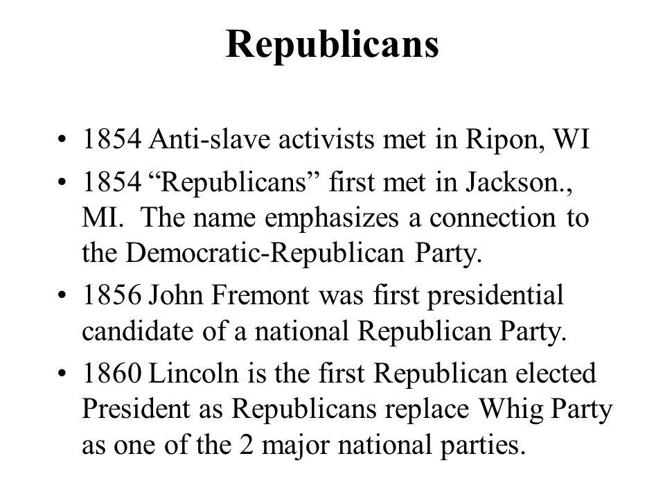 Republicans 1854 Anti-slave activists met in Ripon, WI
