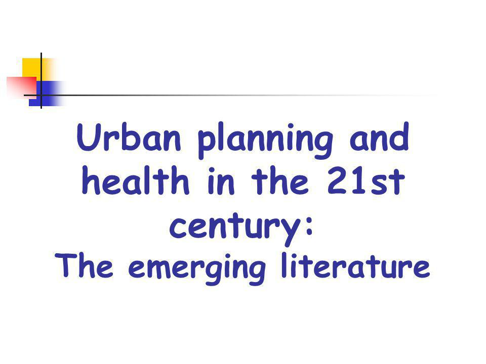 Urban planning and health in the 21st century: The emerging literature