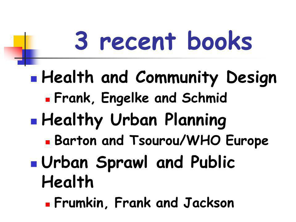 3 recent books Health and Community Design Healthy Urban Planning