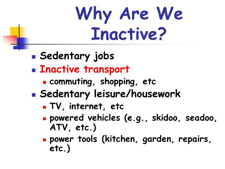 Why Are We Inactive Sedentary jobs Inactive transport
