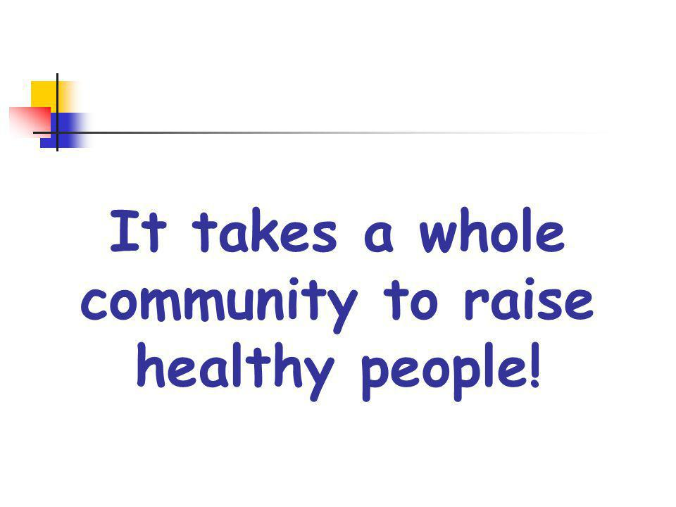 It takes a whole community to raise healthy people!